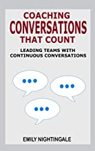 Coaching Conversations That Count: Leading Teams with Continuous Conversations (English Edition)