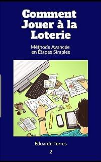 Comment jouer à la loterie: Méthode Pratique en Quelques étapes Simples (Como Jugar a la Loteria t. 1) (French Edition)