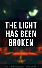 The Light Has Been Broken: 560+ Macabre Classics, Supernatural Mysteries & Dark Tales: The Mark of the Beast, Shapes in the Fire, A Ghost, The Man-Wolf, ... Picture of Dorian Gray, The Ghost Pirates…