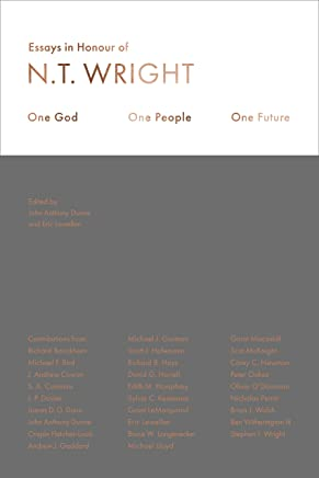 One God, One People, One Future: Essays In Honour Of N. T. Wright