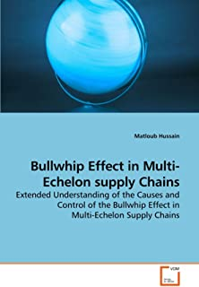 Bullwhip Effect in Multi-Echelon supply Chains: Extended Understanding of the Causes and Control of the Bullwhip Effect in Multi-Echelon Supply Chains