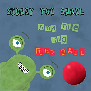 Sidney The Snail And The Big Red Ball (English Edition)