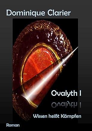 Ovalyth I - Wissen heißt Kämpfen (German Edition)