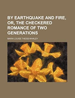 By Earthquake and Fire, Or, the Checkered Romance of Two Generations