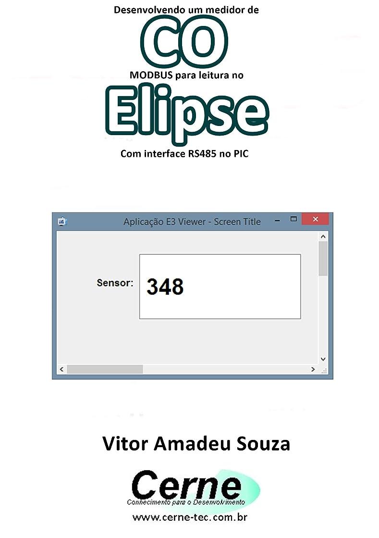 暗くするスラム街伝染性のDesenvolvendo um medidor de CO  MODBUS para leitura no  Elipse Com interface RS485 no PIC (Portuguese Edition)