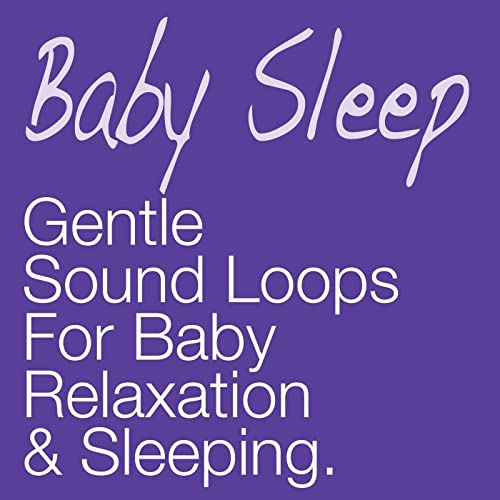 Gentle Sound Loops for Baby Relaxation & Sleeping by Baby Sleep on