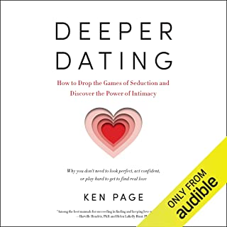 Deeper Dating: How to Drop the Games of Seduction and Discover the Power of Intimacy