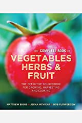 Complete Book of Vegetables, Herbs & Fruit: The definitive sourcebook: The Complete Book of Vegetables, Herbs & Fruit Hardcover