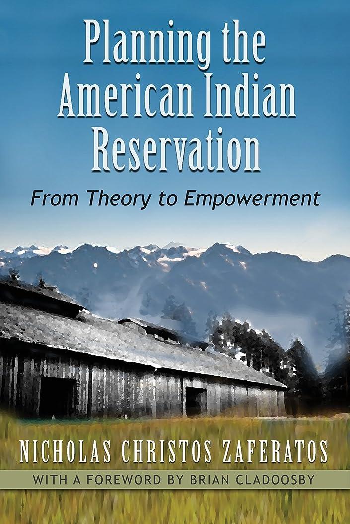 魅力ブリーク熟読Planning the American Indian Reservation: From Theory to Empowerment (English Edition)