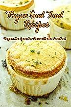 Vegan Soul Food Recipes: Vegan Recipes for Down-Home Comfort: Vegan Soul Food Cookbook Plant-based Southern Food Book