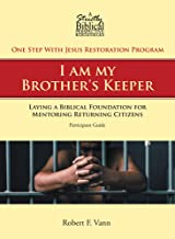 One Step With Jesus Restoration Program; I am my Brother's Keeper: Laying a Biblical Foundation for Mentoring Returning Citizens: Training Guide