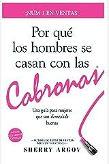 POR QUE LOS HOMBRES SE CASAN CON LAS CABRONAS: Nueva Edicion- Una Guia Para Mujeres Que Son Demasiado Buenas / Why Men Marry Bitches - Spanish Edition Kindle Edition