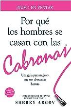 POR QUE LOS HOMBRES SE CASAN CON LAS CABRONAS: Nueva Edicion- Una Guia Para Mujeres Que Son Demasiado Buenas / Why Men Mar...