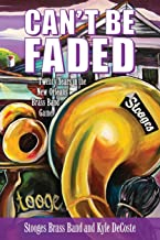 Can't Be Faded: Twenty Years in the New Orleans Brass Band Game (American Made Music Series)
