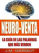 NEURO-VENTA: La Guía De Las Palabras Que Más Venden (Spanish Edition)
