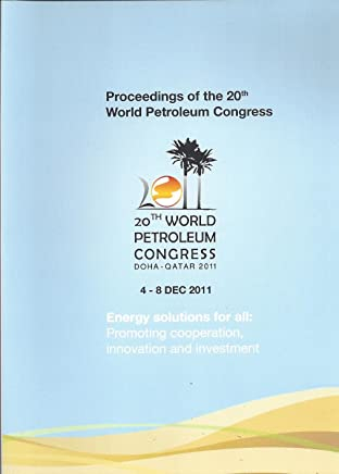 Proceedings of the 20th World Petroleum Congress: Energy Solutins for all. Promoting cooperation, innovation and investment