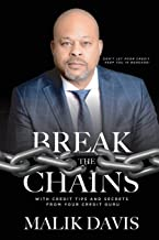 Break The Chains: with Credit Tips and Secrets from Your Credit Guru