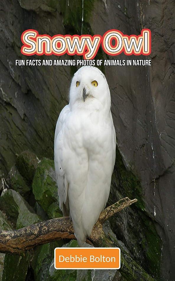 だらしない隠されたスラムSnowy Owl: Fun Facts and Amazing Photos of Animals in Nature (English Edition)