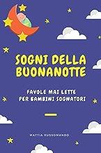 Sogni della Buonanotte - Favole mai lette per bambini sognatori (Italian Edition)