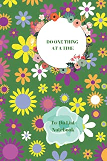 DO ONE THING AT A TIME: To Do List Notebook: Softcover Size 6 x 9 inches - 100 Pages - Florals Cover