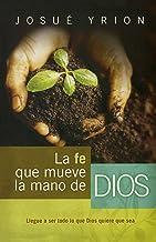 La fe que mueve la mano de Dios (Spanish Edition)
