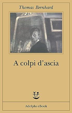 A colpi dascia: Una irritazione (Opere di Thomas Bernhard Vol. 8)