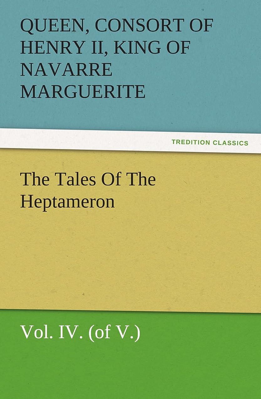 真夜中返済非難するThe Tales of the Heptameron, Vol. IV. (of V.) (TREDITION CLASSICS)