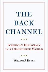 The Back Channel: American Diplomacy in a Disordered World Kindle Edition