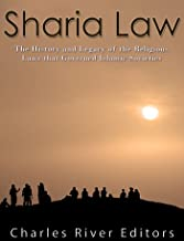 Sharia Law: The History and Legacy of the Religious Laws that Governed Islamic Societies