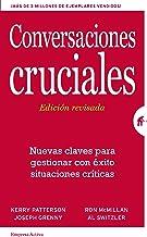 Conversaciones Cruciales - Edición revisada: Nuevas claves para gestionar con éxito situaciones críticas (Gestión del cono...