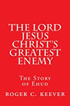 The Lord Jesus Christ's Greatest Enemy: The Story of Ehud