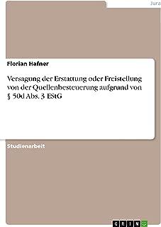Versagung der Erstattung oder Freistellung von der Quellenbesteuerung aufgrund von § 50d Abs. 3 EStG (German Edition)