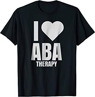 I Love ABA Therapy Behavioral Therapist Shirt for Men Women
