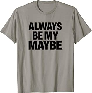 Always Be My Maybe Large Text Stack Title Logo T-Shirt