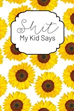 Shit My Kid Says: A Keepsake Journal for Recording Cute, Embarrassing, Thought Provoking and Hilarious Shit Your Kid Says