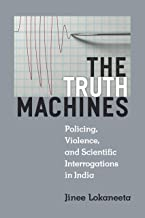 The Truth Machines: Policing, Violence, and Scientific Interrogations in India (Law, Meaning, And Violence) (English Edition)