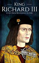 King Richard III: A Life from Beginning to End (Biographies of British Royalty) (English Edition)