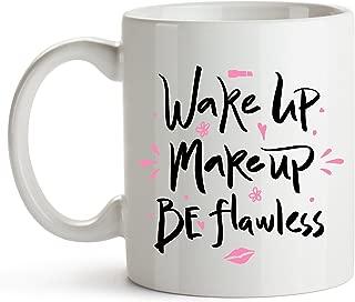 Wake Up, Make Up, Be Flawless - Funny Coffee Mug - Makeup Artist Gift, Makeup Lover Mug, Lipstick Lover Mug - Funny Mug