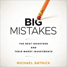 Big Mistakes: The Best Investors and Their Worst Investments