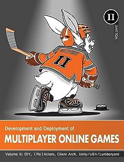 Development and Deployment of Multiplayer Online Games, Vol. II: DIY, (Re)Actors, Client Arch., Unity/UE4/ Lumberyard/Urho3D