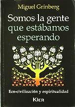 Somos La Gente Que Estabamos Esperando/ We're the People Who We Were Waiting for: Eco-civilizacion Y Espiritualidad