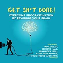 Get S--t Done: Overcome Procrastination by Rewiring Your Brain