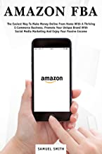 آمازون FBA: ساده ترین راه برای کسب درآمد آنلاین از خانه با کسب و کار پر رونق تجارت الکترونیکی ، تبلیغ مارک منحصر به فرد خود با بازاریابی شبکه های اجتماعی و ... درآمد (بازاریابی تجارت الکترونیکی)