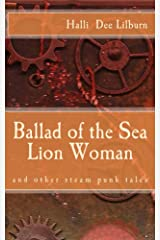 Ballad of the Sea Lion Woman and other steampunk tales Kindle Edition