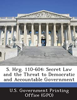 S. Hrg. 110-604: Secret Law and the Threat to Democratic and Accountable Government