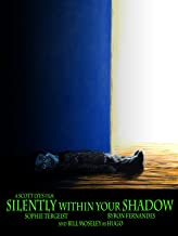Silently Within Your Shadow