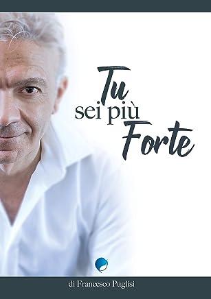 Tu sei più forte: Autobiografia di Francesco Puglisi