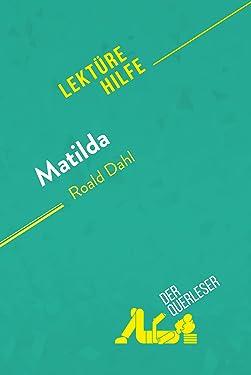 Matilda von Roald Dahl (Lektürehilfe): Detaillierte Zusammenfassung, Personenanalyse und Interpretation (German Edition)