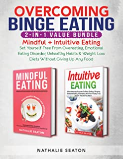 Overcoming Binge Eating 2-in-1 Value Bundle: Mindful + Intuitive Eating - Set Yourself Free From Overeating, Emotional Eat...