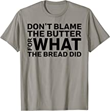 Don't Blame The Butter For What The Bread Did Ketosis T-Shirt